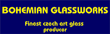 Welcome to Bohemian Glassworks company !!! Finest Czech art-glass producer. Interested parties are encouraged to contact us for prices and terms. Distributors are welcome.